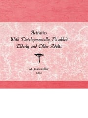 Activities With Developmentally Disabled Elderly and Older Adults ebook by M Jean Keller