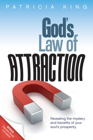 God's Law of Attraction - Revealing the Mystery and Benefits of Your Soul's Prosperity ebook by Patricia King
