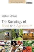 The Sociology of Food and Agriculture ebook by Michael Carolan