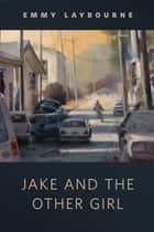 Jake and the Other Girl ebook by Emmy Laybourne