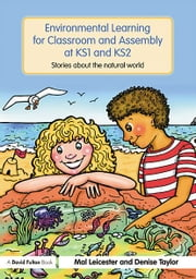 Environmental Learning for Classroom and Assembly at KS1 & KS2 - Stories about the Natural World ebook by Mal Leicester,Denise Taylor