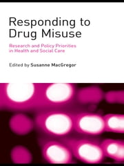 Responding to Drug Misuse - Research and Policy Priorities in Health and Social Care ebook by