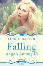 Falling: (A Novella) (Angels Among Us, Book 1) ebook by Linn B. Halton