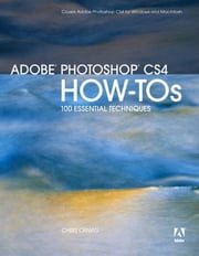 Adobe Photoshop CS4 How-Tos: 100 Essential Techniques ebook by Orwig, Chris
