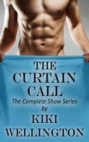 The Curtain Call (The Complete Show Series) - The Show Series, #4 ebook by Kiki Wellington