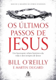 Os últimos passos de Jesus ebook by Bill O'Reilly, Martin Dugard