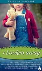I Looked Away - A Written Fireside Book ebook by Lori Connelly, Elsa Winckler, Aileen Harkwood