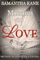 Mission to Love ebook by Samantha Kane