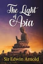 The Light of Asia ebook by Sir Edwin Arnold, Digital Fire