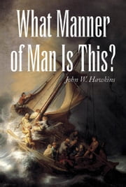 What Manner of Man Is This? ebook by John W. Hawkins