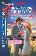 Unwrapping the Playboy ebook by Marie Ferrarella
