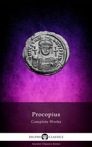 Complete Works of Procopius (Delphi Classics) ebook by Procopius of Caesarea,Delphi Classics