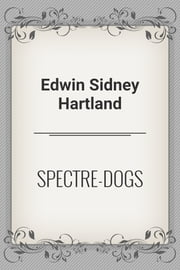 SPECTRE-DOGS ebook by Edwin Sidney Hartland