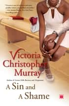 A Sin and a Shame: A Novel - A Novel ebook by Victoria Christopher Murray