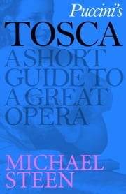 Puccini's Tosca - A Short Guide to a Great Opera ebook by Michael Steen