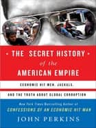 The Secret History of the American Empire ebook by John Perkins