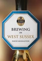 Brewing in West Sussex ebook by David Muggleton