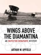 Wings Above the Diamantina - An Inspector Bonaparte Mystery #3 ebook by Arthur W. Upfield