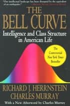 Bell Curve - Intelligence and Class Structure in American Life ebook by Richard J. Herrnstein, Charles Murray