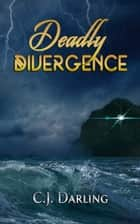 Deadly Divergence ebook by C.J. Darling