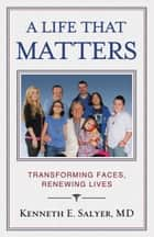 A Life That Matters ebook by Kenneth E. Salyer