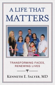 A Life That Matters - Transforming Faces, Renewing Lives ebook by Kenneth E. Salyer