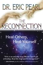 The Reconnection ebook by Eric Pearl, Dr.