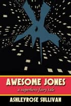 Awesome Jones ebook by AshleyRose Sullivan