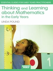 Thinking and Learning About Mathematics in the Early Years ebook by Linda Pound