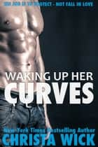 Waking Up Her Curves ebook by Christa Wick
