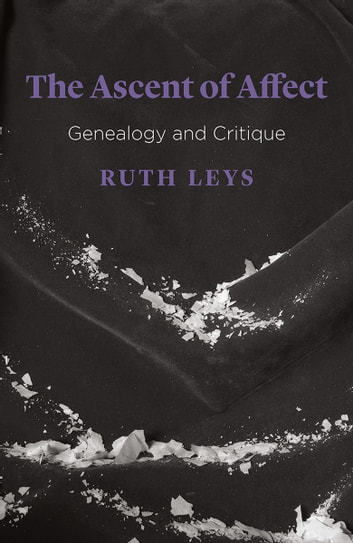 The Ascent of Affect - Genealogy and Critique ebook by Ruth Leys