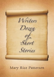 Writers Dozen of Short Stories ebook by Mary Rice Patterson