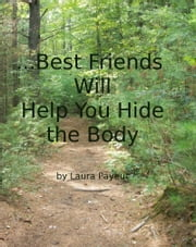 ...Best Friends Will Help You Hide the Body ebook by Laura Payeur
