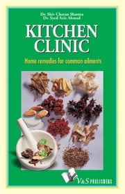 Kitchen Clinic: Home remedies for common ailments ebook by Dr. Shiv Charan Sharma,Dr. Syed Aziz Ahmad