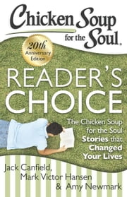 Chicken Soup for the Soul: Reader's Choice 20th Anniversary Edition - The Chicken Soup for the Soul Stories that Changed Your Lives ebook by Jack Canfield,Mark Victor Hansen,Amy Newmark