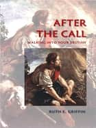 After the Call ebook by Ruth E Griffin