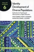 Identity Development of Diverse Populations: Implications for Teaching and Administration in Higher Education ebook by Vasti Torres,Mary F. Howard-Hamilton,Diane L. Cooper