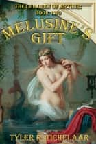 Melusine's Gift - The Children of Arthur, Book Two ebook by Tyler Tichelaar