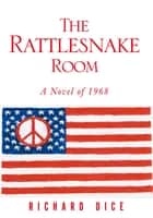 The Rattlesnake Room ebook by Richard Dice