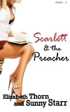 Scarlett and the Preacher - Part 2 ebook by Elizabeth Thorn, Sunny Starr