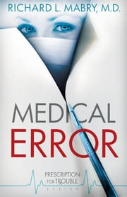 Medical Error: Prescription for Trouble Series #2 ebook by Mabry M.D., Richard L.