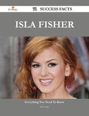 Isla Fisher 71 Success Facts - Everything you need to know about Isla Fisher ebook by Justin Page