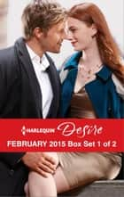 Harlequin Desire February 2015 - Box Set 1 of 2 - An Anthology ebook by Sarah M. Anderson, Lauren Canan, Andrea Laurence