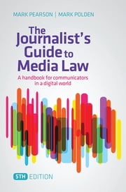The Journalist's Guide to Media Law - A handbook for communicators in a digital world ebook by Mark Pearson and Mark Polden