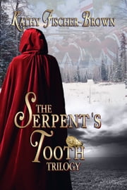 The Serpent's Tooth Trilogy ebook by Kathy Fischer-Brown