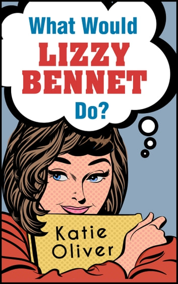 What Would Lizzy Bennet Do? (The Jane Austen Factor, Book 1) ebook by Katie Oliver