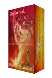 By Sword, Tale, or Magic - Three Girls Who Changed Their Worlds ebook by Meredith Mansfield