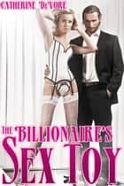 The Billionaire's Sex Toy ebook by Catherine DeVore