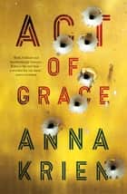 Act of Grace ebook by Anna Krien