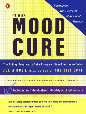 The Mood Cure - The 4-Step Program to Take Charge of Your Emotions--Today ebook by Julia Ross